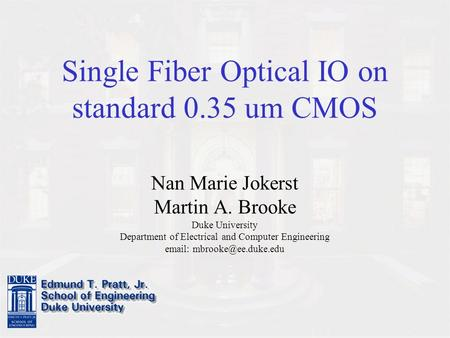 Single Fiber Optical IO on standard 0.35 um CMOS Nan Marie Jokerst Martin A. Brooke Duke University Department of Electrical and Computer Engineering email: