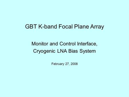 GBT K-band Focal Plane Array Monitor and Control Interface, Cryogenic LNA Bias System February 27, 2008.