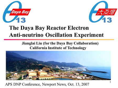 1 The Daya Bay Reactor Electron Anti-neutrino Oscillation Experiment Jianglai Liu (for the Daya Bay Collaboration) California Institute of Technology APS.