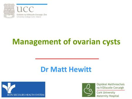 Management of ovarian cysts Dr Matt Hewitt. Benign e.g functional cysts, serous cystademonas, dermoid (teratoma) Non ovarian Malignant Epithelial tumours.