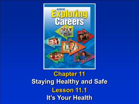 Chapter 11 Staying Healthy and Safe Chapter 11 Staying Healthy and Safe Lesson 11.1 It's Your Health Lesson 11.1 It's Your Health.