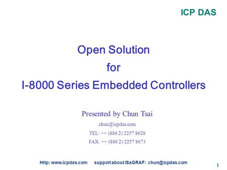 ICP DAS Http:  support about ISaGRAF: 1 Open Solution for I-8000 Series Embedded Controllers Presented by Chun Tsai