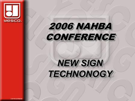 2006 NAHBA CONFERENCE NEW SIGN TECHNONOGY 2006 NAHBA CONFERENCE NEW SIGN TECHNONOGY.