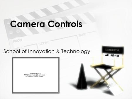 Camera Controls School of Innovation & Technology Mr. Kilmer.