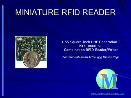 MINIATURE RFID READER 1.55 Square Inch UHF Generation 2 ISO 18000 6C Combination RFID Reader/Writer Communicates with Active and Passive Tags www.matsontechnologies.com.