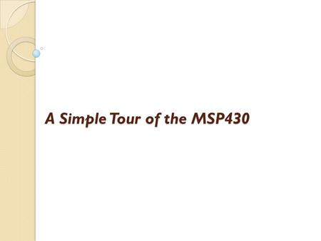 A Simple Tour of the MSP430. Light LEDs in C LEDs can be connected in two standard ways. Active high circuit, the LED illuminates if the pin is driven.
