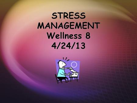 STRESS MANAGEMENT Wellness 8 4/24/13. WHAT IS STRESS?  Any interference that disturbs a persons mental or physical well being.  Stress is the way you.