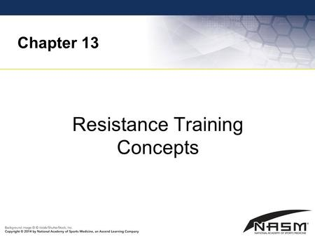 Chapter 13 Resistance Training Concepts. Purpose To provide the fitness professional with the fundamental concepts related to resistance training To allow.