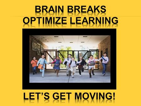 Click here for Brain Break - Warm up Video Brain Break - Warm up Video 1. Brain Button 2. Marching 3. Hand to opposite knee (cross crawl) 4. Step touch.