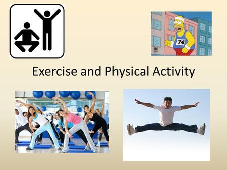 Exercise and Physical Activity. Common attitudes about health/exercise: Not a priority…we lack a true understanding of the mind-body connection and how.