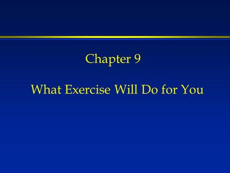 Chapter 9 What Exercise Will Do for You. A bear, however hard he tries, grows tubby without exercise. Pooh's Little Instruction Book.