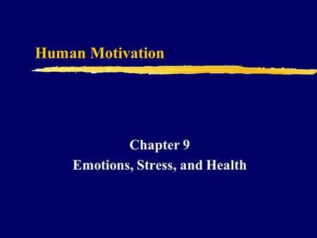 Human Motivation Chapter 9 Emotions, Stress, and Health.