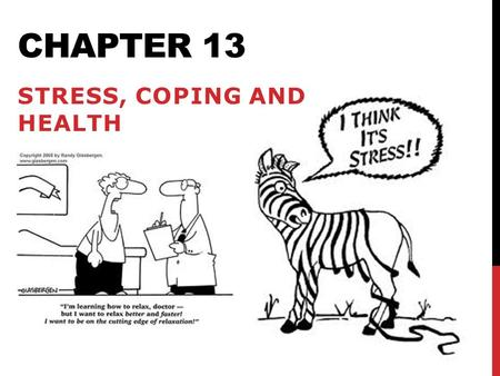 CHAPTER 13 STRESS, COPING AND HEALTH. Table of Contents 2 CH. 13 STRESS Psychological states cause physical illness. Stress is any circumstance (real.