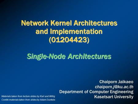 Network Kernel Architectures and Implementation (01204423) Single-Node Architectures Chaiporn Jaikaeo Department of Computer Engineering.