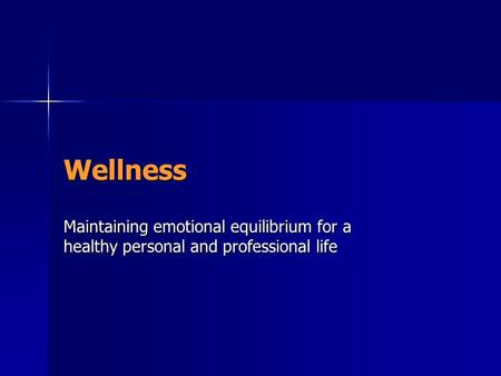 Wellness Maintaining emotional equilibrium for a healthy personal and professional life.