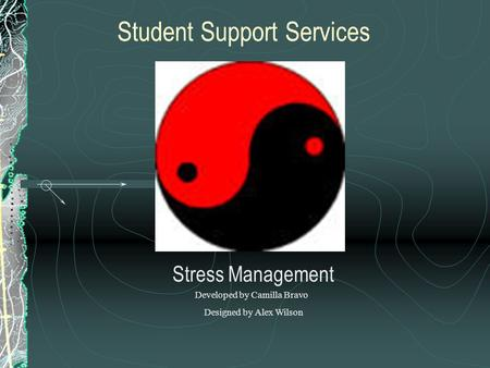 Student Support Services Stress Management Developed by Camilla Bravo Designed by Alex Wilson.