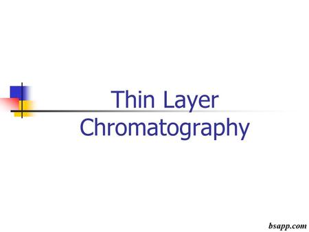 Thin Layer Chromatography bsapp.com. Preparing a Sample Space Cut a sheet of paper so it may hang free within the intended container Mark a sample line.