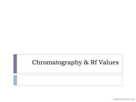 Chromatography & Rf Values Noadswood Science, 2012.
