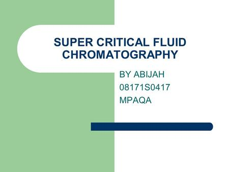 SUPER CRITICAL FLUID CHROMATOGRAPHY BY ABIJAH 08171S0417 MPAQA.