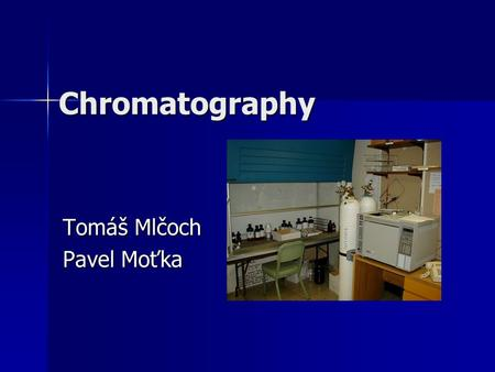 Chromatography Tomáš Mlčoch Pavel Moťka. Chromatography Described by Tswett in 1906 Described by Tswett in 1906 He separated some pigments using a tube.