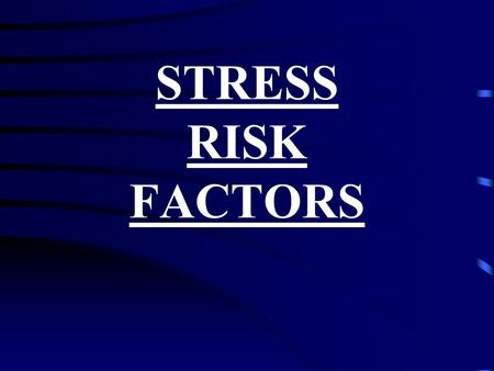 STRESS RISK FACTORS. - Stress exhaustion and the debilitating effects of stress are usually the result of a high-risk life-style, lived month after month,