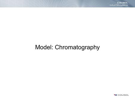 Model: Chromatography. Introduction Chromatography encompasses an important group of methods to separate closely related components of complex mixtures.