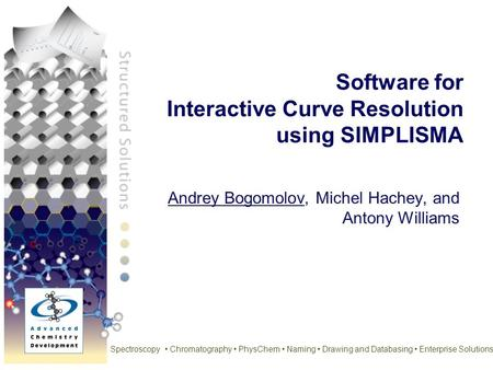 Spectroscopy Chromatography PhysChem Naming Drawing and Databasing Enterprise Solutions Software for Interactive Curve Resolution using SIMPLISMA Andrey.