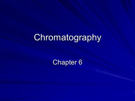 Chromatography Chapter 6.