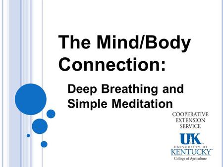 The Mind/Body Connection: Deep Breathing and Simple Meditation.