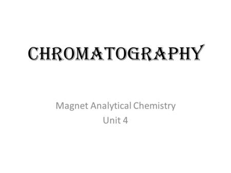 CHROMATOGRAPHY Magnet Analytical Chemistry Unit 4.