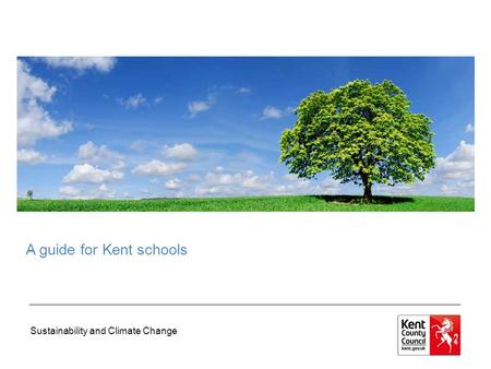 Sustainability and Climate Change A guide for Kent schools.