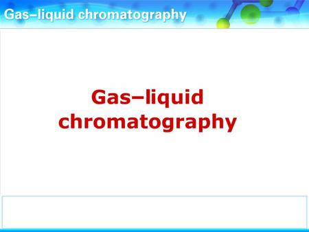In gas-liquid chromatography (g.l.c.) a long tube contains the chromatography material. The tube is usually coiled so that it takes up less space.