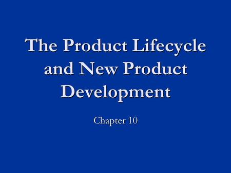 The Product Lifecycle and New Product Development Chapter 10.