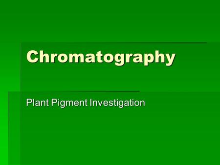 Chromatography Plant Pigment Investigation. Lab 4: Plant Pigments and Photosynthesis Overview:  In this laboratory students will separate plant pigments.