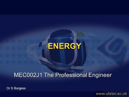 Faculty of Engineering ENERGY MEC002J1 The Professional Engineer Dr S Burgess.