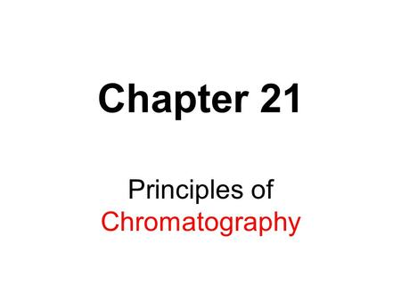 Chapter 21 Principles of Chromatography. Chromatography is the most powerful tool for separating & measuring the components of a complex mixture. Quantitative.