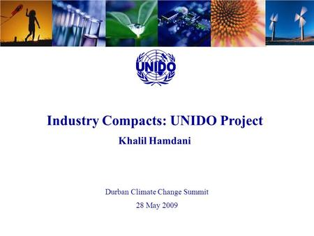 UNIDO - Energy Efficiency Industry Compacts: UNIDO Project Khalil Hamdani Durban Climate Change Summit 28 May 2009.