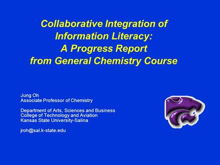 Collaborative Integration of Information Literacy: A Progress Report from General Chemistry Course Jung Oh Associate Professor of Chemistry Department.