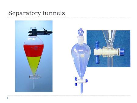 Separatory funnels. Separatory Funnels: To separate liquid-liquid mixtures that have different densities. Typically, one of the phases will be aqueous,