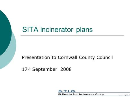 SITA incinerator plans Presentation to Cornwall County Council 17 th September 2008.