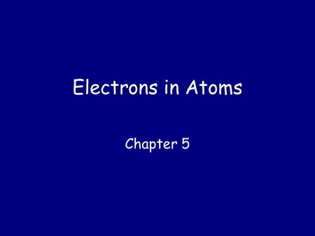 Electrons in Atoms Chapter 5.