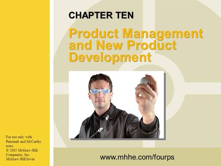 Www.mhhe.com/fourps For use only with Perreault and McCarthy texts. © 2005 McGraw-Hill Companies, Inc. McGraw-Hill/Irwin CHAPTER TEN Product Management.