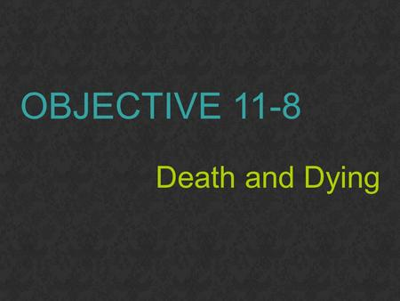 OBJECTIVE 11-8 Death and Dying. Death and Dying Most of us will suffer and cope with the deaths of relatives and friends. Usually, the most difficult.