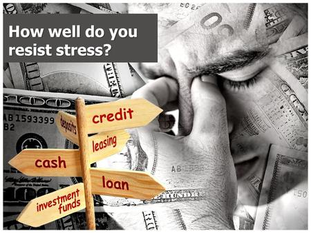 How well do you resist stress?. Rating System 4 = Always 3 = Almost Always 2 = Most of the time 1 = Some of the time 0 = Never.