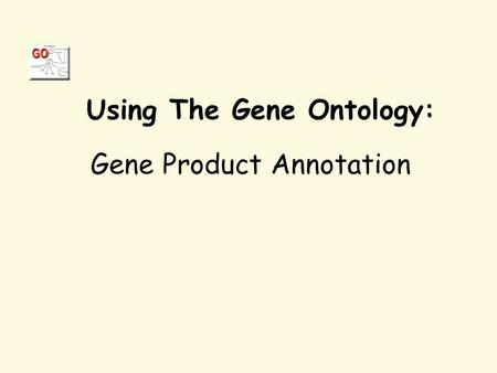 Using The Gene Ontology: Gene Product Annotation.