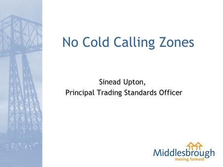 No Cold Calling Zones Sinead Upton, Principal Trading Standards Officer.