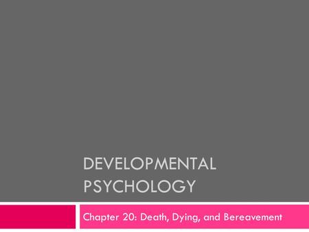 DEVELOPMENTAL PSYCHOLOGY Chapter 20: Death, Dying, and Bereavement.
