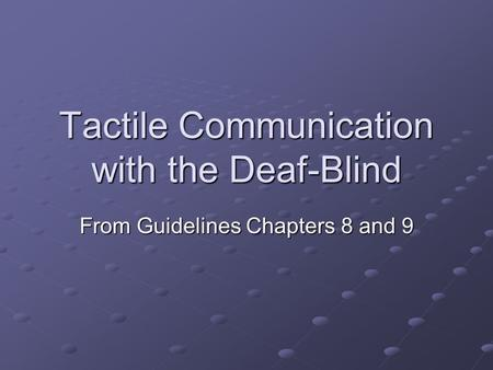 Tactile Communication with the Deaf-Blind From Guidelines Chapters 8 and 9.