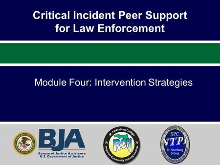 Critical Incident Peer Support for Law Enforcement Module Four: Intervention Strategies.