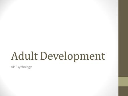 Adult Development AP Psychology. Core Concept Nature and nurture continue to produce changes throughout life, but in adulthood these chances include both.